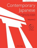 Contemporary Japanese Volume 2: An Introductory Textbook for College Students (Audio CD Included) - Eriko Sato