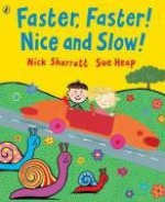 Faster, Faster! Nice And Slow! - Nick Sharratt, Sue Heap
