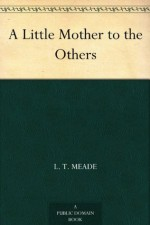 A Little Mother to the Others (免费公版书) - L. T. Meade