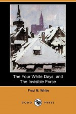 The Four White Days, and the Invisible Force - Fred M. White