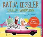 Silicon Wahnsinn: Wie ich mal mit Schatzi nach Kalifornien auswanderte - Katja Kessler, Katrin Fröhlich