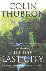 To The Last City - Colin Thubron