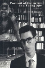 Portrait of the Artist as a Young Ape: A Caprice - Michel Butor