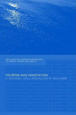 Tourism and Innovation - C. Michael Hall, Allan M. Williams