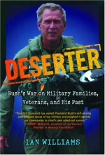Deserter: Bush's War on Military Families, Veterans, and His Past - Ian Williams