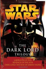 The Dark Lord Trilogy - James Luceno, Matthew Stover
