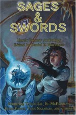 Sages & Swords: Heroic Fantasy Anthology - Daniel E. Blackston, Ed McFadden, Eugie Foster