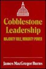 Cobblestone Leadership: Majority Rule, Minority Power - James MacGregor Burns