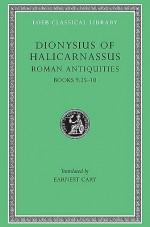 Roman Antiquities, Volume VI: Books 9.25-10 - Dionysius of Halicarnassus, Earnest Cary