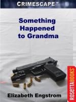Something Happened to Grandma (Crimescape) - Elizabeth Engstrom, Marilyn Bardsley