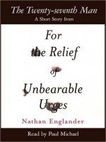 The Twenty-seventh Man: A Short Story from For the Relief of Unbearable Urges - Nathan Englander, Paul Michael