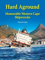 Hard Aground (Shipwrecks around the Western Cape of South Africa) - Michael Walker