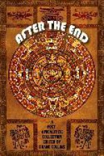 After the End - Shane R. Collins, Dorothy Davies, William R.D. Wood, Lane Ashfeldt, C.R. Rollinger, Shelby Davis, Gary Budgen, Todd Seaward, Suzanne Robb, C. James Tull, John X. Grey, David Perlmutter, Leslianne Wilder, C. Douglas Bickhead, Jo Cannon, Lee Zumpe, Tammy A. Branom, K.G. Joh