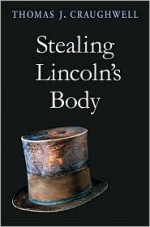 Stealing Lincoln's Body - Thomas J. Craughwell