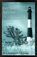 The Fire Island National Seashore: A History - Seth Forman, Lee E. Koppelman
