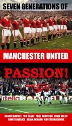 Seven Generations of Manchester United Passion! - Roy Cavanagh, Thomas Clare, Paul Anderson, DANNY LOVELOCK, HIRSH WILCK, BRIAN RICHARD, CHARLIE GAVRIEL, Derek Smyth