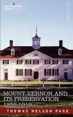 Mount Vernon and Its Preservation: 1858-1910 - Thomas Nelson Page