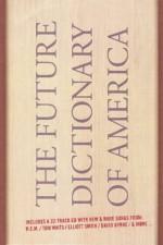 The Future Dictionary of America - Jonathan Safran Foer, Dave Eggers, Nicole Krauss, Eli Horowitz