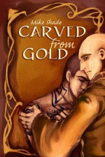 Carved from Gold - Mike Shade