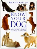 Know Your Dog - Bruce Fogle, David Ward, Jane Burton