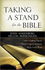 Taking a Stand for the Bible - John Ankerberg, Dillon Burroughs
