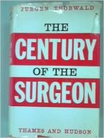 The Century of the Surgeon - Jürgen Thorwald