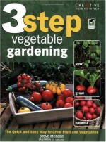3-Step Vegetable Gardening: The Quick and Easy Way to Grow Super-Fresh Produce - Steve Mercer, Sally Roth