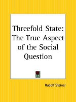 Threefold State: The True Aspect of the Social Question - Rudolf Steiner