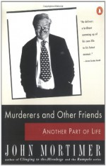 Murderers and Other Friends: Another Part of Life - John Mortimer