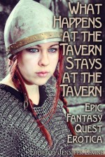 What Happens at the Tavern Stays at the Tavern: Epic Fantasy Quest Erotica - Jennifer Levine, Julie Cox, Kierstin Cherry, Andrea Trask, Elinor Gray, Vivien Jackson