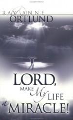 Lord, Make My Life a Miracle - Raymond C. Ortlund Jr., Anne Ortlund