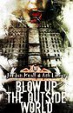 Blow Up the Outside World - Jordan Krall, Ash Lomen