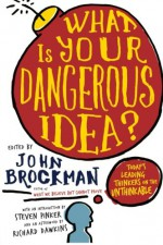 What Is Your Dangerous Idea?: Today's Leading Thinkers on the Unthinkable - John Brockman, Richard Dawkins, Steven Pinker