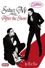 Seduce Me After The Show - Est Em, えすとえむ