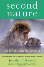 Second Nature: The Inner Lives of Animals - Jonathan Balcombe