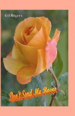 Don't Send Me Roses - Gil Rogers