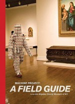 Machine Project: A Field Guide to the Los Angeles County Museum of Art - Machine Project, Mark Allen, Joshua Beckman, Jason Brown