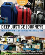 Deep Justice Journeys Student Journal: Moving from Mission Trips to Missional Living (Youth Specialties) - Kara Powell, Brad M. Griffin