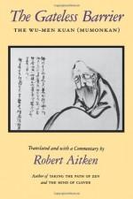 The Gateless Barrier: The Wu-Men Kuan (Mumonkan) - Robert Aitken