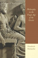 Philosophy in the Tragic Age of the Greeks - Friedrich Nietzsche, Marianne Cowan