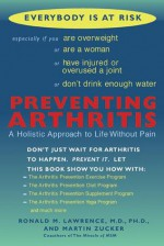 Preventing Arthritis: A Holistic Approach to Life Without Pain - Ronald Lawrence, Martin Zucker