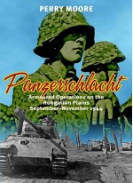 PANZERSCHLACHT: Armoured Operations on the Hungarian Plains September-November 1944 - Perry Moore