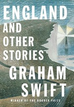 England: and Other Stories - Graham Swift