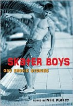 Skater Boys: Gay Erotic Stories - Neil Plakcy, Johnny Murdoc, Ryan Field, Jeff Funk, Martin Delacroix, Stephen Osborne, Aaron Michaels, P.A. Brown, G.R. Richards, Bearmuffin, Rob Rosen, Jay Starre, Heidi Champa, Logan Zachary, Connor Wright