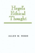 Hegel's Ethical Thought - Allen W. Wood
