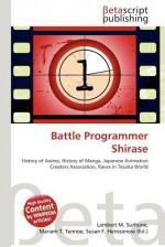 Battle Programmer Shirase - Lambert M. Surhone, Mariam T. Tennoe, Susan F. Henssonow