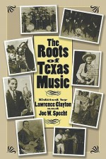 The Roots of Texas Music - Lawrence Clayton, Joe W. Specht