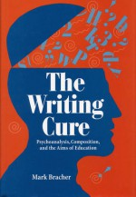 The Writing Cure: Psychoanalysis, Composition, and the Aims of Education - Mark Bracher