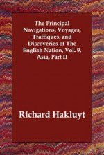 The Principal Navigations, Voyages, Traffiques, And Discoveries Of The English Nation, Vol. 9, Asia, Part Ii - Richard Hakluyt