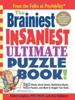 The Brainiest Insaniest Ultimate Puzzle Book! - Robert Leighton, Mike Shenk, Amy Goldstein